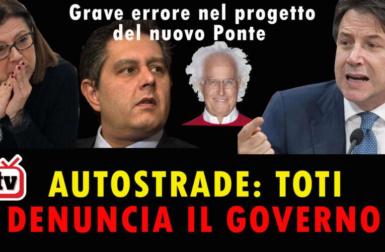 30-07-2020 AUTOSTRADE: TOTI DENUNCIA IL GOVERNO (e c'è grave errore nel progetto del nuovo ponte di Genova)