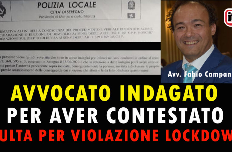 21/07/2020 AVVOCATO INDAGATO DOPO AVER CONTESTATO MULTA PER VIOLAZIONE LOCKDOWN