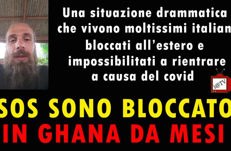 09-07-2020 SOS SONO BLOCCATO IN GHANA DA MESI