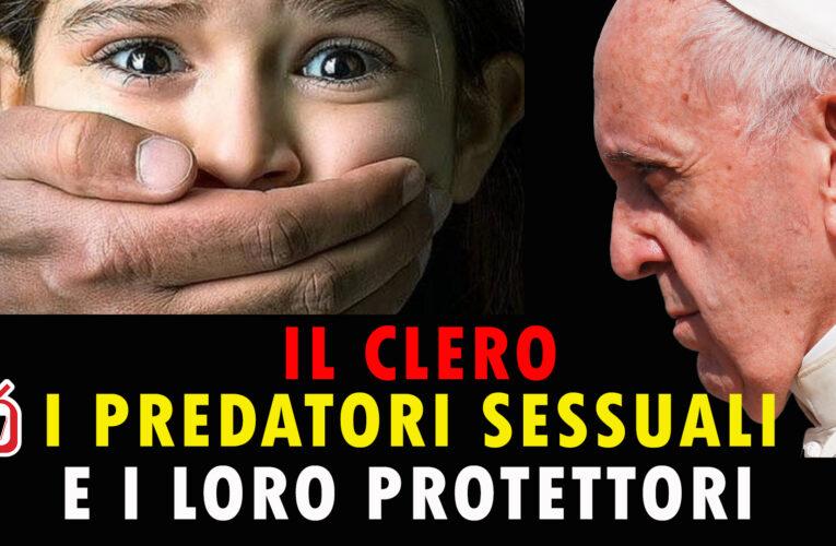 28-08-2020 IL CLERO, I PREDATORI SESSUALI E I LORO PROTETTORI