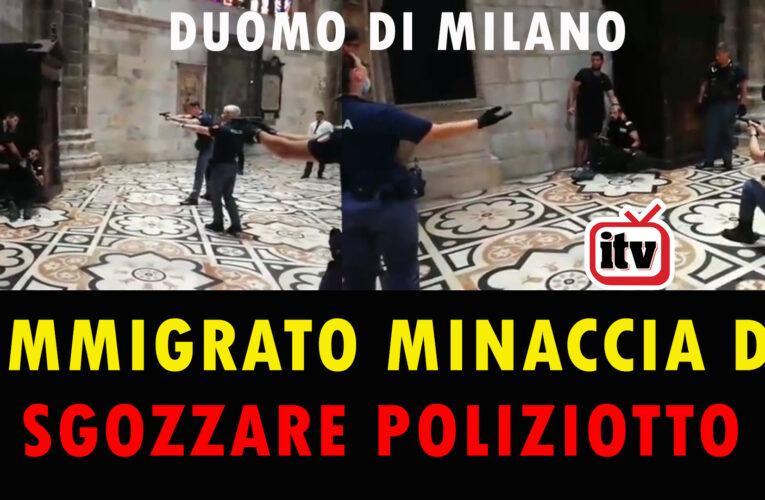 12-08-2020 IMMIGRATO MINACCIA DI SGOZZARE POLIZIOTTO NEL DUOMO DI MILANO