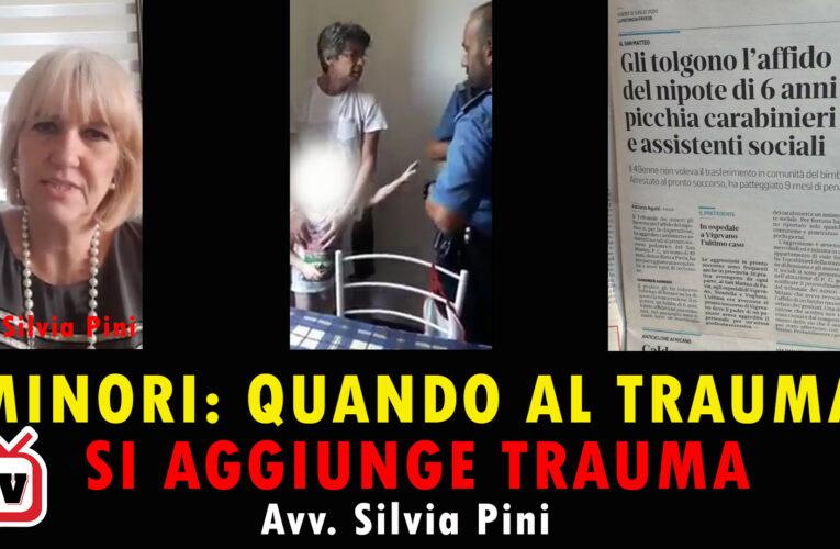 07-08-2020 MINORI: QUANDO AL TRAUMA SI AGGIUNGE TRAUMA (Avv. Silvia Pini)