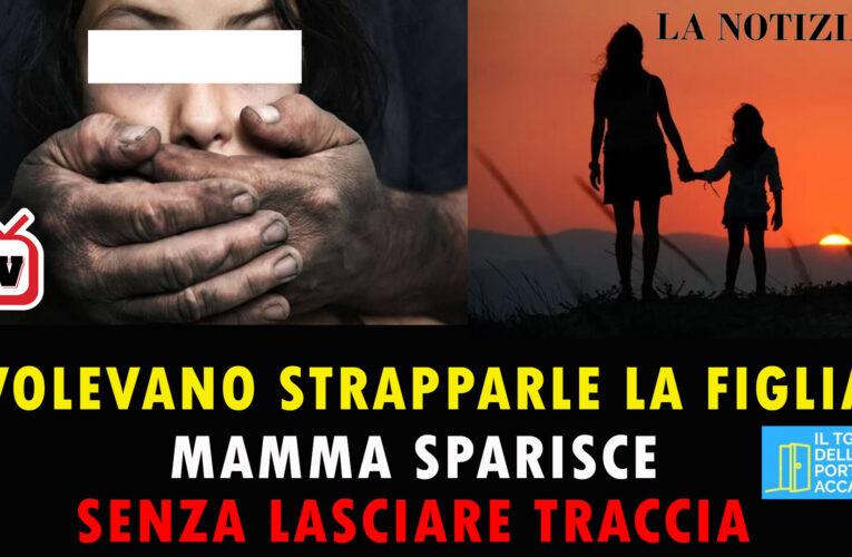 24-08-2020 VOLEVANO STRAPPARLE LA FIGLIA: MAMMA SPARISCE SENZA LASCIARE TRACCIA