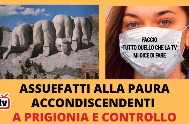 07-12-2020 ASSUEFATTI ALLA PAURA, ACCONDISCENDENTI A PRIGIONIA E CONTROLLO