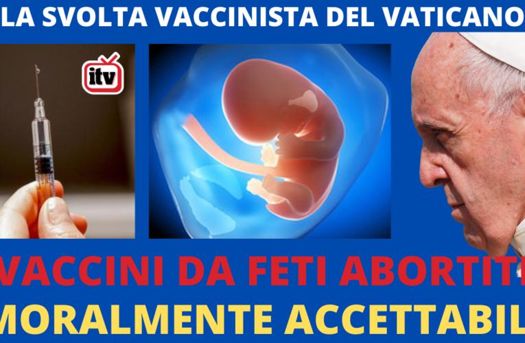 24-12-2020 VATICANO: VACCINI DA FETI ABORTITI MORALMENTE ACCETTABILI