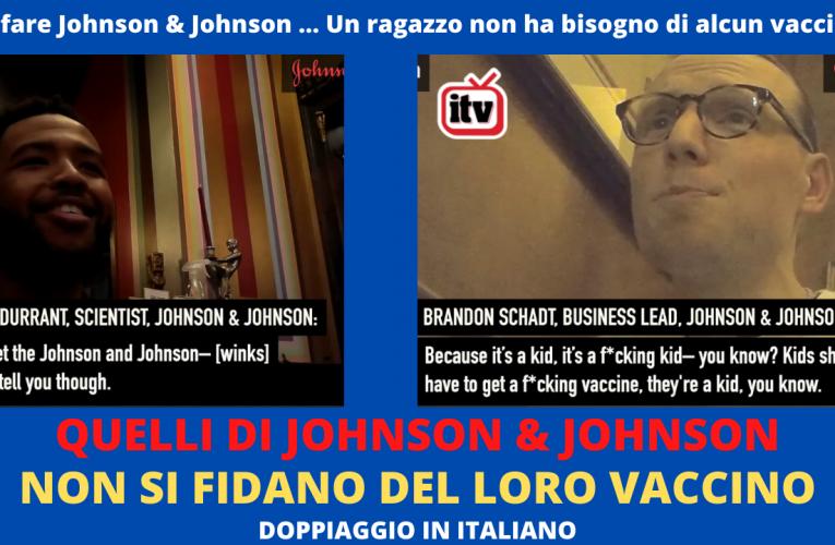 QUELLI DI JOHNSON & JOHNSON NON SI FIDANO DEL LORO VACCINO (ITALIANO)
